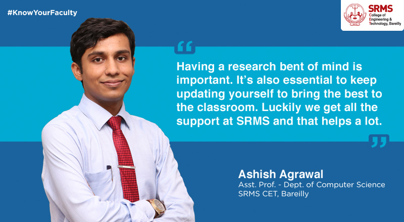 Ashish Agrawal – Assistant Professor  shares his passion for teaching and how nurturing young minds is shaping the nation