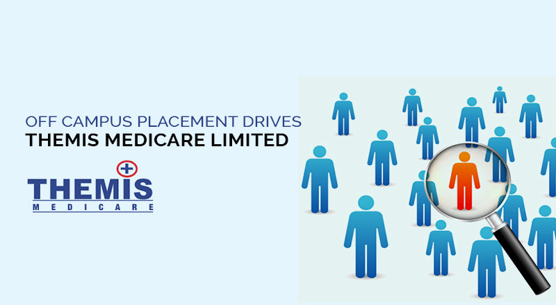 Off Campus Placement Drives for B.Pharm. Final Year Students  – Themis Medicare Limited